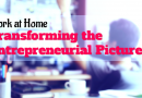 Work at Home: Transforming the Entrepreneurial Picture